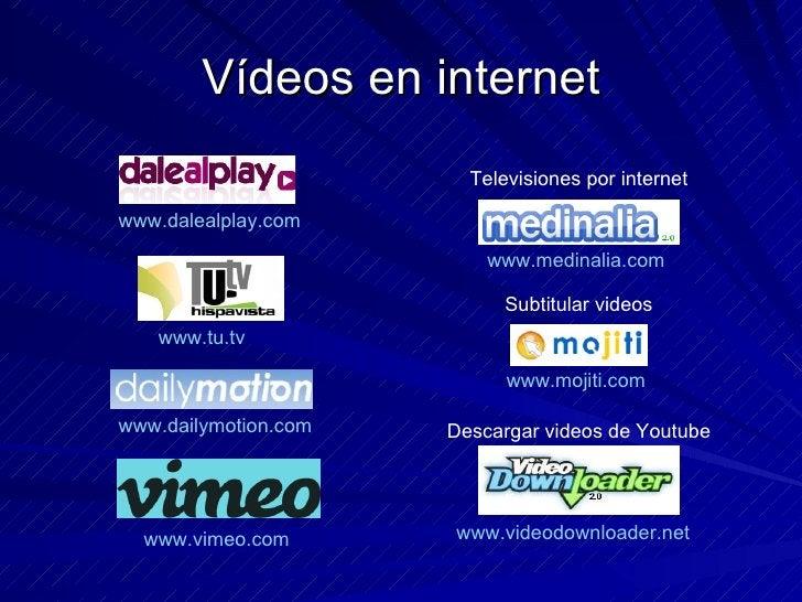 Vídeos en internet www.dailymotion.com   www.dalealplay.com   www.tu.tv   www.vimeo.com   www.videodownloader.net   www.mo...