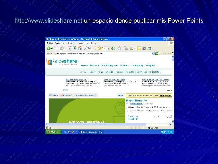 http://www.slideshare.net  un espacio donde publicar mis Power Points