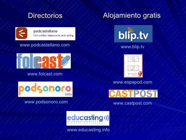 Directorios www.folcast.com   www.podsonoro.com   www.podcastellano.com   www.educasting.info   Alojamiento gratis www.bli...