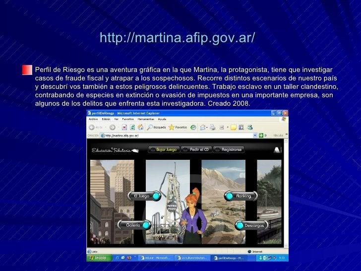 http:// martina.afip.gov.ar /   <ul><li>Perfil de Riesgo es una aventura gráfica en la que Martina, la protagonista, tiene...