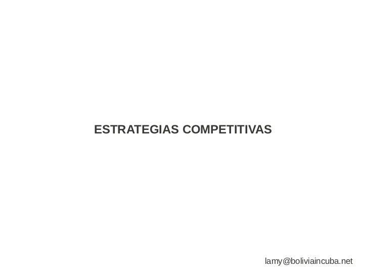 ESTRATEGIAS COMPETITIVAS                       lamy@boliviaincuba.net