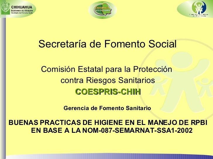Secretaría de Fomento Social Comisión Estatal para la Protección  contra Riesgos Sanitarios COESPRIS-CHIH BUENAS PRACTICAS...