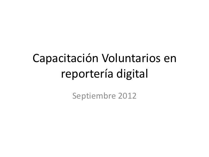 Capacitación Voluntarios en     reportería digital       Septiembre 2012