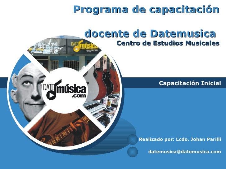 Programa de capacitación  docente de Datemusica   Centro de Estudios Musicales Capacitación Inicial Realizado   por : Lcdo...