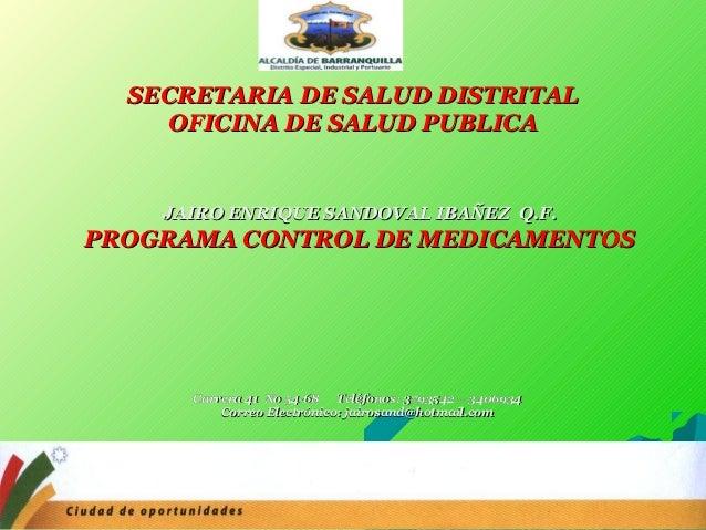 SECRETARIA DE SALUD DISTRITAL    OFICINA DE SALUD PUBLICA    JAIRO ENRIQUE SANDOVAL IBAÑEZ Q.F.PROGRAMA CONTROL DE MEDICAM...