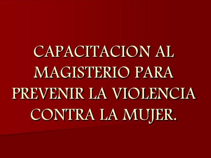 CAPACITACION AL MAGISTERIO PARA PREVENIR LA VIOLENCIA CONTRA LA MUJER.<br />