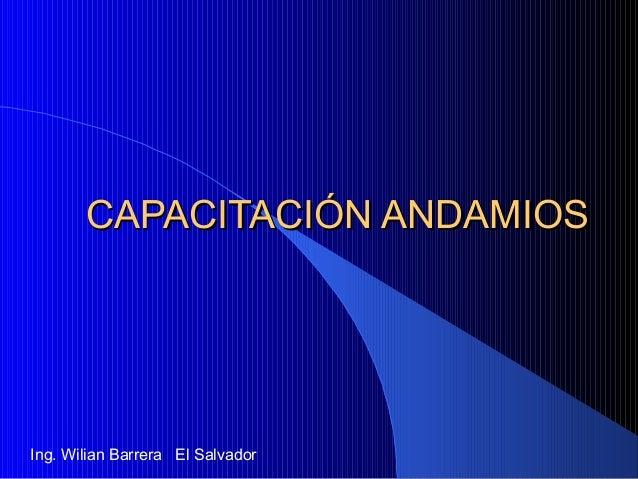 CAPACITACIÓN ANDAMIOSCAPACITACIÓN ANDAMIOS Ing. Wilian Barrera El Salvador