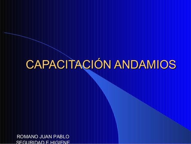 CAPACITACIÓN ANDAMIOSCAPACITACIÓN ANDAMIOS ROMANO JUAN PABLO