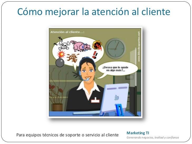 Cómo mejorar la atención al clientePara equipos técnicos de soporte o servicio al cliente   Marketing TI                  ...