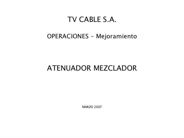 TV CABLE S.A.OPERACIONES - MejoramientoATENUADOR MEZCLADOR          MARZO 2007