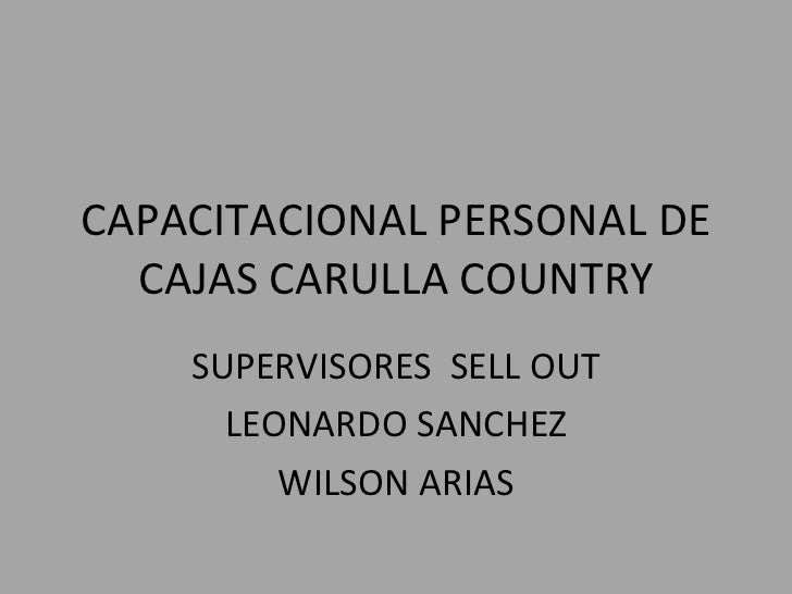 CAPACITACIONAL PERSONAL DE CAJAS CARULLA COUNTRY SUPERVISORES  SELL OUT LEONARDO SANCHEZ WILSON ARIAS