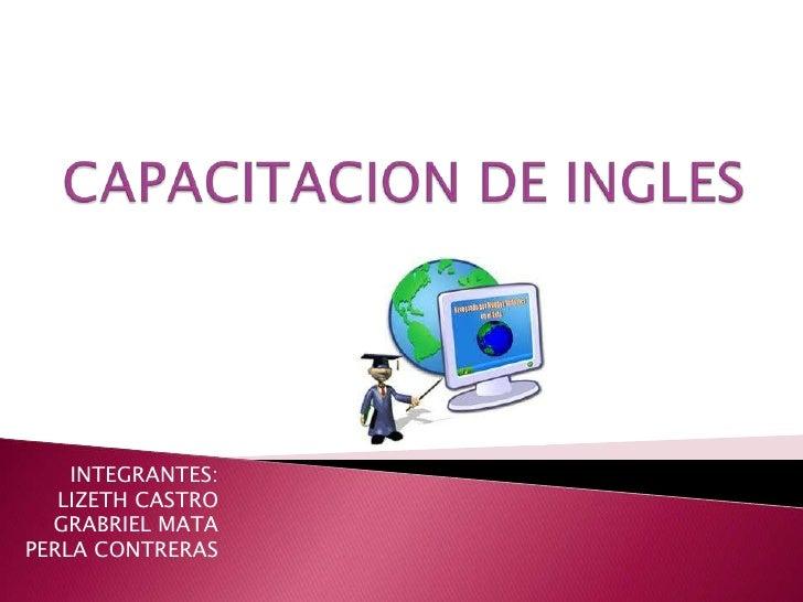 INTEGRANTES:   LIZETH CASTRO  GRABRIEL MATAPERLA CONTRERAS