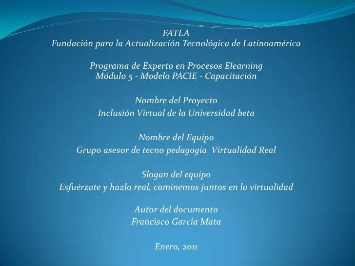 FATLAFundación para la Actualización Tecnológica de Latinoamérica<br />Programa de Experto en Procesos ElearningMódulo 5 -...