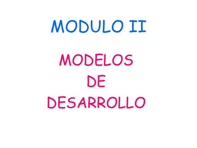 MODULO II MODELOS DE DESARROLLO