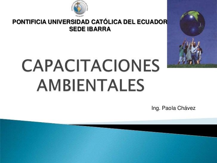 PONTIFICIA UNIVERSIDAD CATÓLICA DEL ECUADOR                 SEDE IBARRA                                      Ing. Paola Ch...