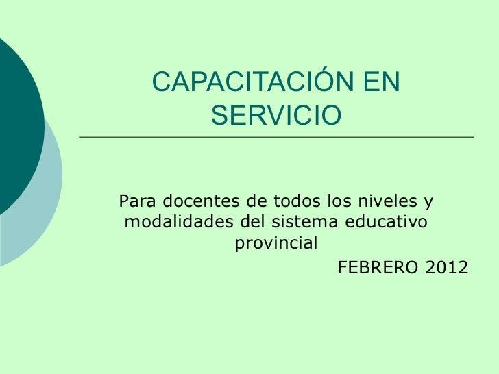 CAPACITACIÓN EN SERVICIO Para docentes de todos los niveles y modalidades del sistema educativo provincial FEBRERO 2012