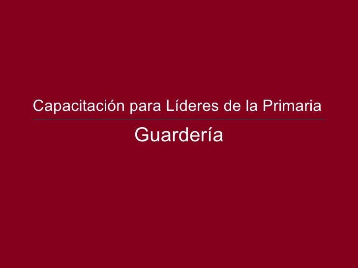 Capacitación para Líderes de la Primaria              Guardería