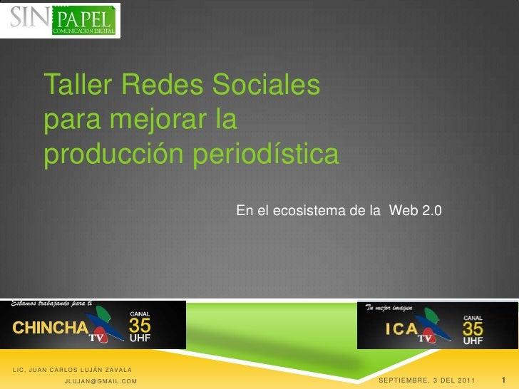 Septiembre, 3 del 2011<br />Lic, Juan Carlos Luján Zavala   jlujan@gmail.com<br />1<br />Taller RedesSocialesparamejor...