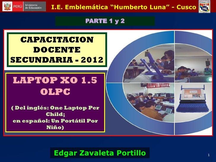 """I.E. Emblemática """"Humberto Luna"""" - Cusco                       PARTE 1 y 2  CAPACITACION    DOCENTESECUNDARIA - 2012LAPTOP..."""