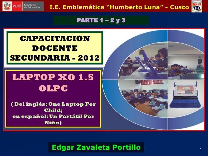 """I.E. Emblemática """"Humberto Luna"""" - Cusco                      PARTE 1 – 2 y 3  CAPACITACION    DOCENTESECUNDARIA - 2012LAP..."""