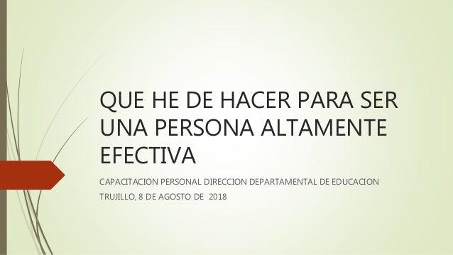 QUE HE DE HACER PARA SER UNA PERSONA ALTAMENTE EFECTIVA CAPACITACION PERSONAL DIRECCION DEPARTAMENTAL DE EDUCACION TRUJILL...