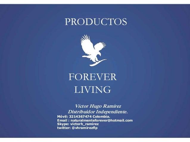 FOREVER LIVING PRODUCTOS Víctor Hugo Ramírez Distribuidor Independiente. Móvil: 3214367474 Colombia. Email : naturalmentef...
