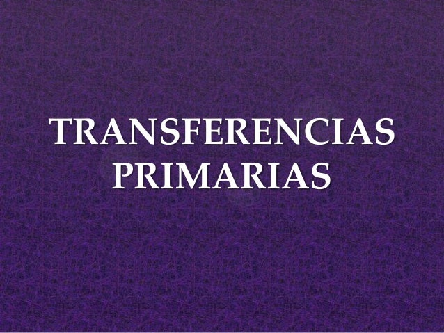 TRANSFERENCIAS PRIMARIAS