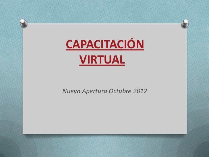 CAPACITACIÓN   VIRTUALNueva Apertura Octubre 2012