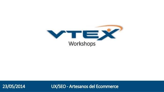 Workshops UX/SEO - Artesanos del Ecommerce23/05/2014