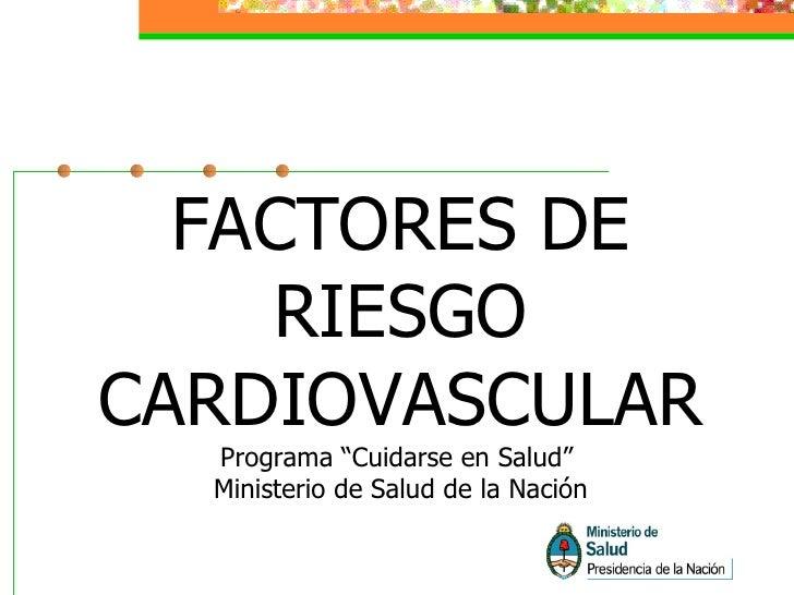 """FACTORES DE RIESGO CARDIOVASCULAR Programa """"Cuidarse en Salud""""  Ministerio de Salud de la Nación"""