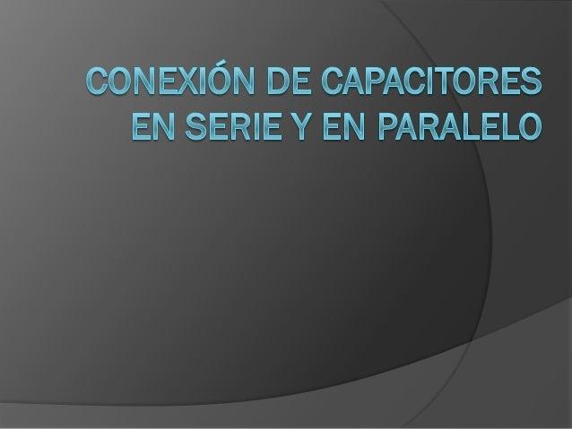 Objetivo   Conocer como se representan las conexiones de    capacitores en serie y paralelo, así como el    procedimiento...