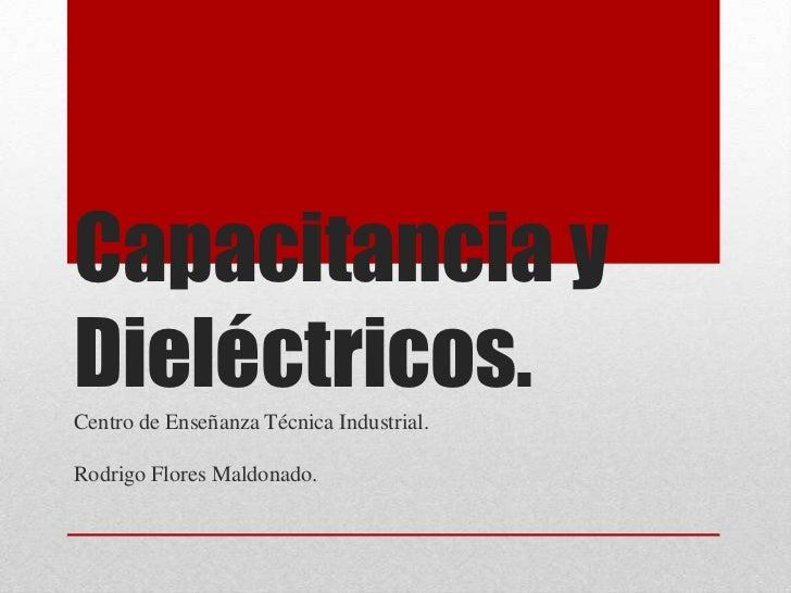Capacitancia yDieléctricos.Centro de Enseñanza Técnica Industrial.Rodrigo Flores Maldonado.