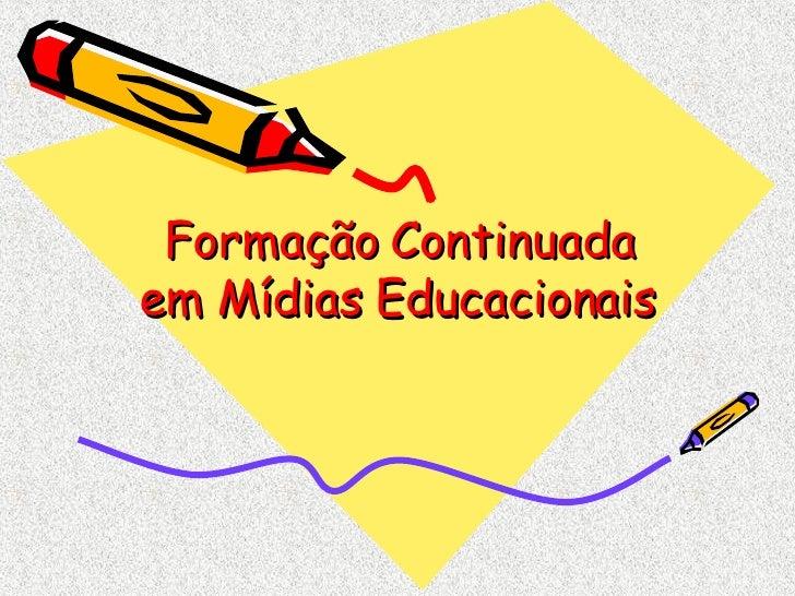 Formação Continuada em Mídias Educacionais