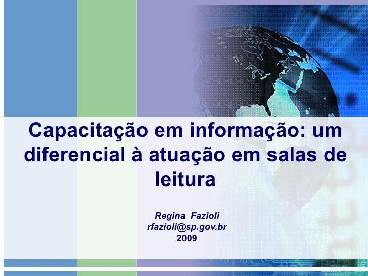 Capacitação em informação: um diferencial à atuação em salas de leitura Regina  Fazioli [email_address] 2009