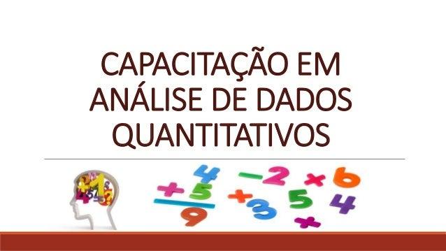 CAPACITAÇÃO EM ANÁLISE DE DADOS QUANTITATIVOS