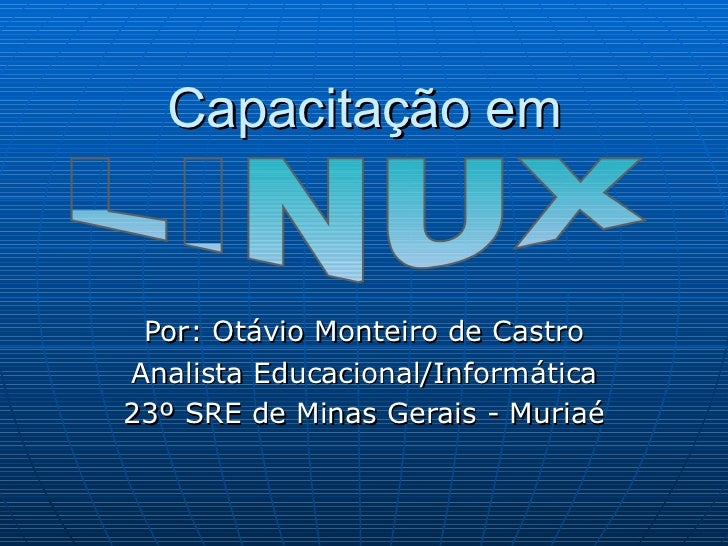 Capacitação em Por: Otávio Monteiro de CastroAnalista Educacional/Informática23º SRE de Minas Gerais - Muriaé