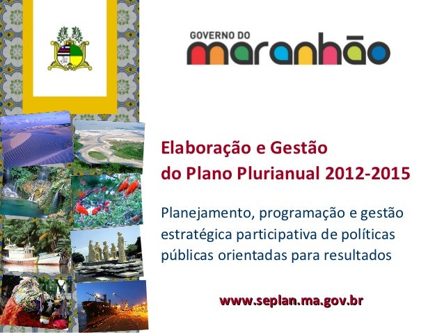 Elaboração e Gestãodo Plano Plurianual 2012-2015Planejamento, programação e gestãoestratégica participativa de políticaspú...
