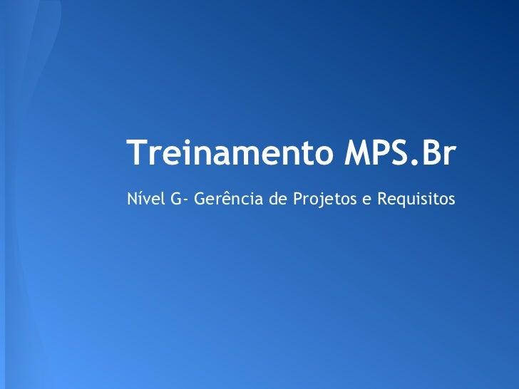 Treinamento MPS.BrNível G- Gerência de Projetos e Requisitos