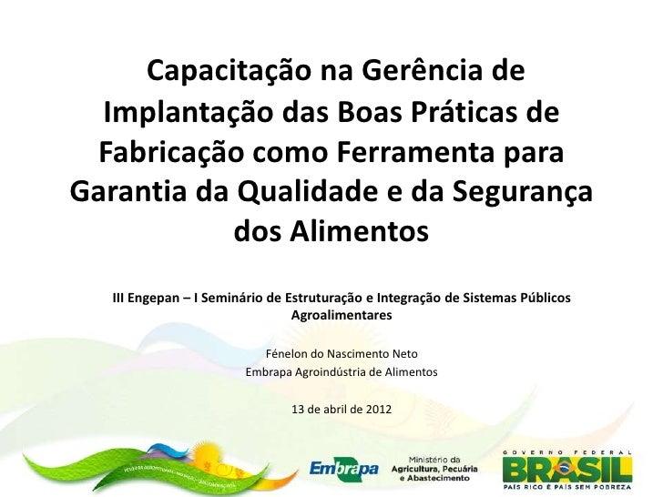 Capacitação na Gerência de  Implantação das Boas Práticas de Fabricação como Ferramenta paraGarantia da Qualidade e da Seg...