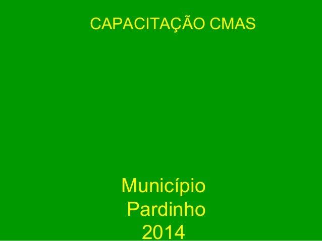 CAPACITAÇÃO CMAS  Município  Pardinho  2014