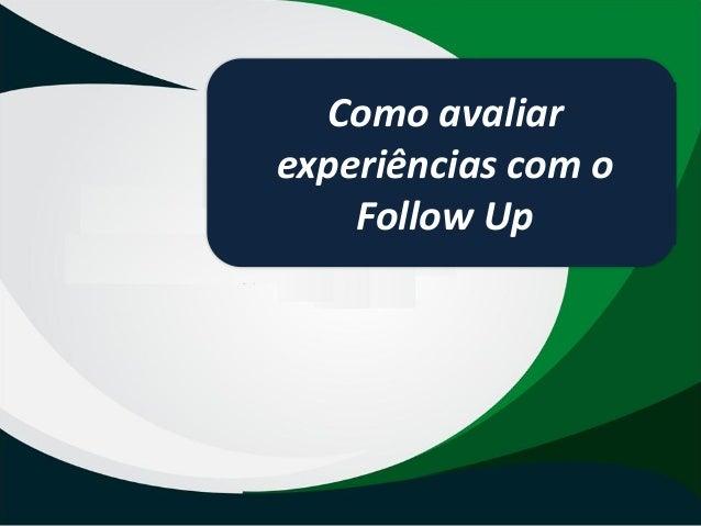 Como avaliar experiências com o Follow Up