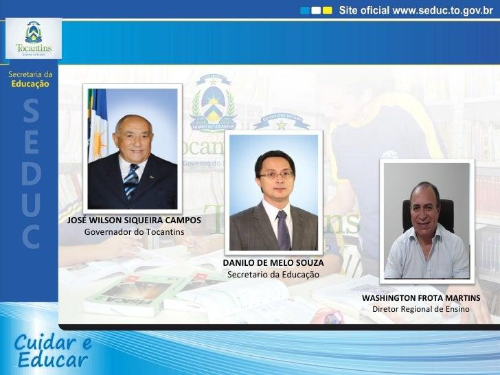 DANILO DE MELO SOUZA Secretario da Educação JOSÉ WILSON SIQUEIRA CAMPOS Governador do Tocantins WASHINGTON FROTA MARTINS D...