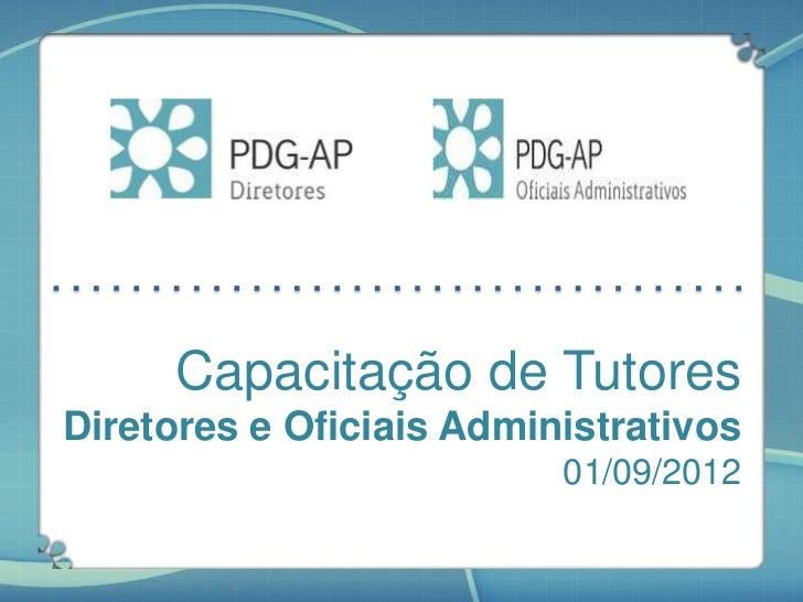 Capacitação de TutoresDiretores e Oficiais Administrativos                          01/09/2012