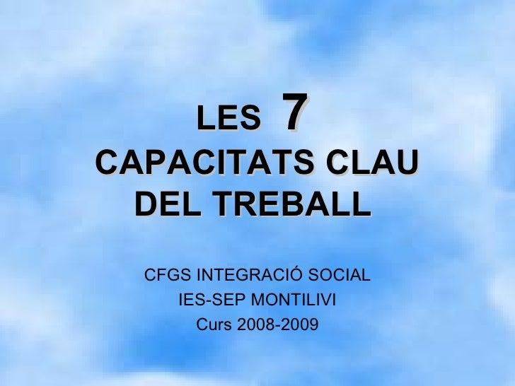 LES  7   CAPACITATS CLAU DEL TREBALL    CFGS INTEGRACIÓ SOCIAL IES-SEP MONTILIVI Curs 2008-2009
