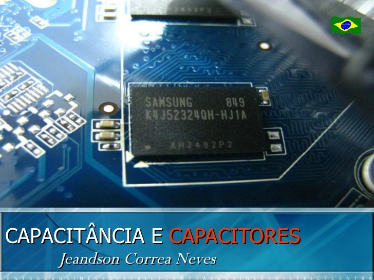 CAPACITÂNCIA E CAPACITORES     Jeandson Correa Neves