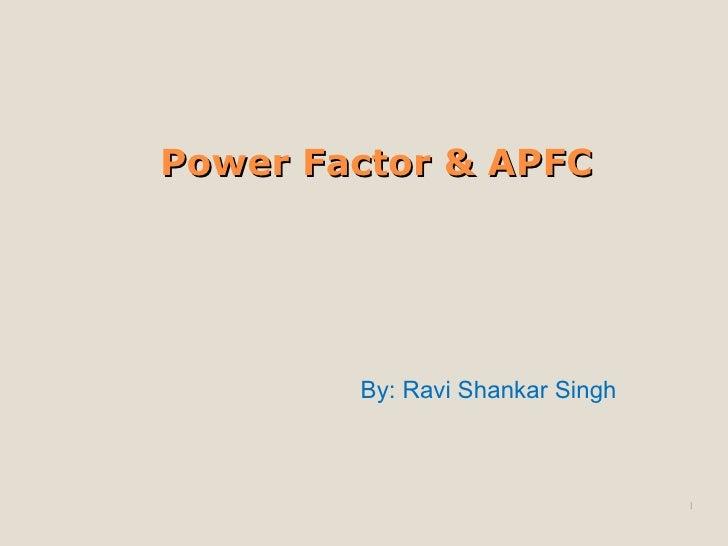 Power Factor & APFC By: Ravi Shankar Singh
