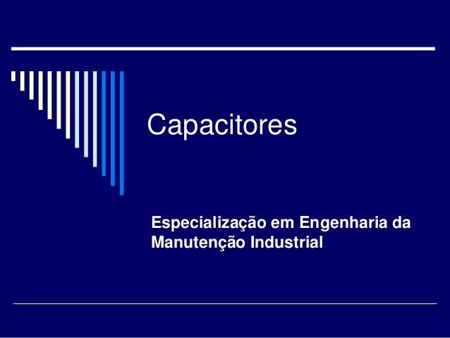 Capacitores  Especialização em Engenharia da Manutenção Industrial