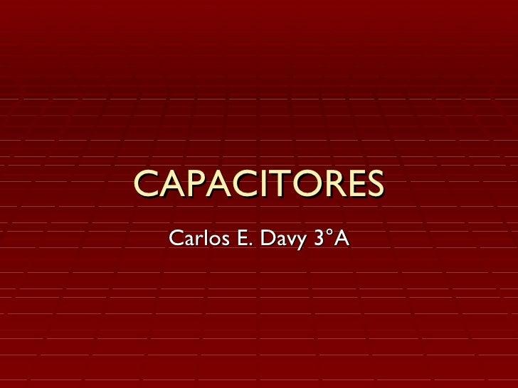 CAPACITORES Carlos E. Davy 3°A