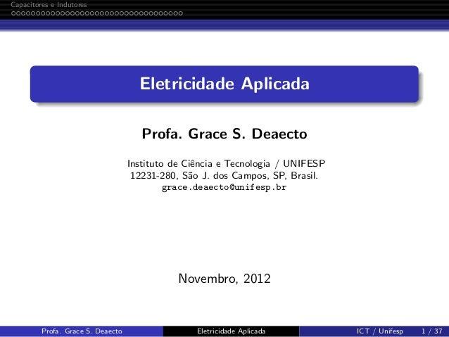 Capacitores e Indutores Eletricidade Aplicada Profa. Grace S. Deaecto Instituto de Ciˆencia e Tecnologia / UNIFESP 12231-2...