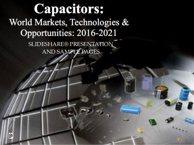 "©2016 Paumanok Publications, Inc. Slideshare Presentation About The Market Research Report ""CAPACITORS: World Markets, Tec..."
